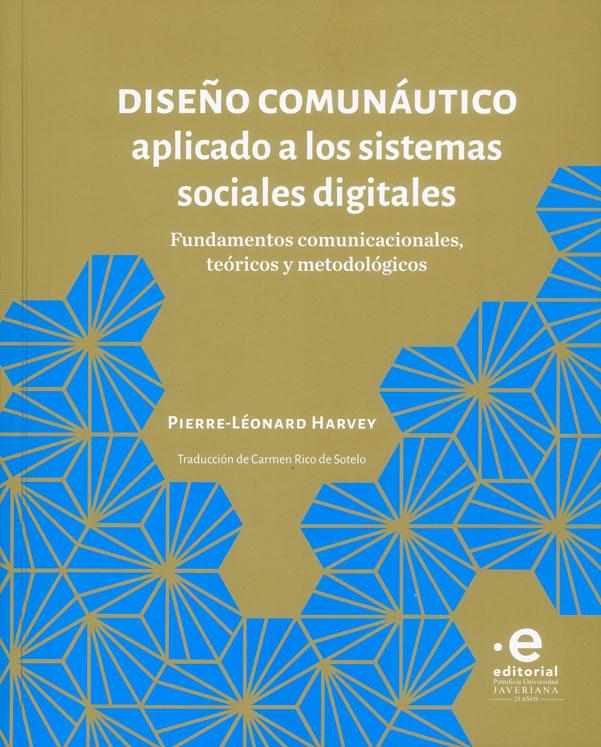 Diseño comunáutico aplicado a los sistemas sociales digitales.  Fundamentos comunicacionales, teóricos y metodológicos