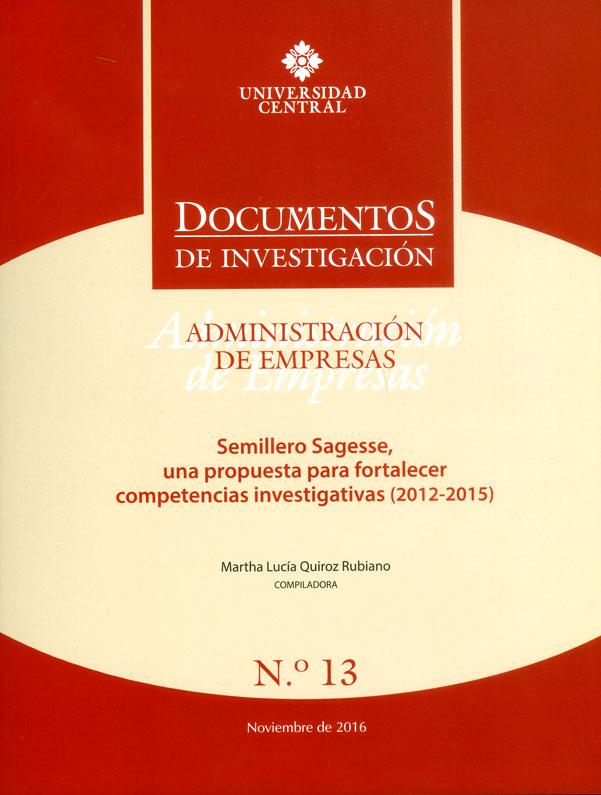 Documentos de investigación No 13 Administración de empresas :Semillero Sagesse, una propuesta para fortalecer competencias investigativas (2012-2015)