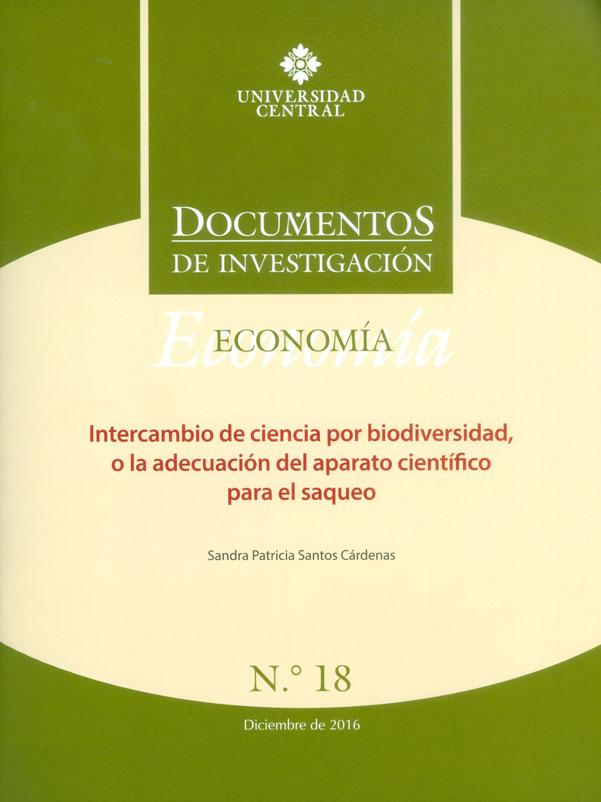 Documentos de investigación No.18 Economía: Intercambio de ciencia por biodiversidad, o la adecuación del aparato científico para el saqueo