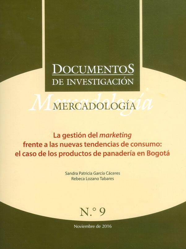 Documentos de investigación No.9 Mercadología. La gestión del marketing frente a las nuevas tendencias de consumo: el caso de los productos de panadería en Bogotá