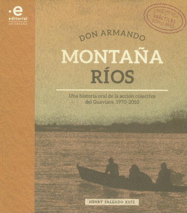 Don Armando Montañas Ríos. Una historia oral de la acción colectiva del Guaviare, 1970-2010