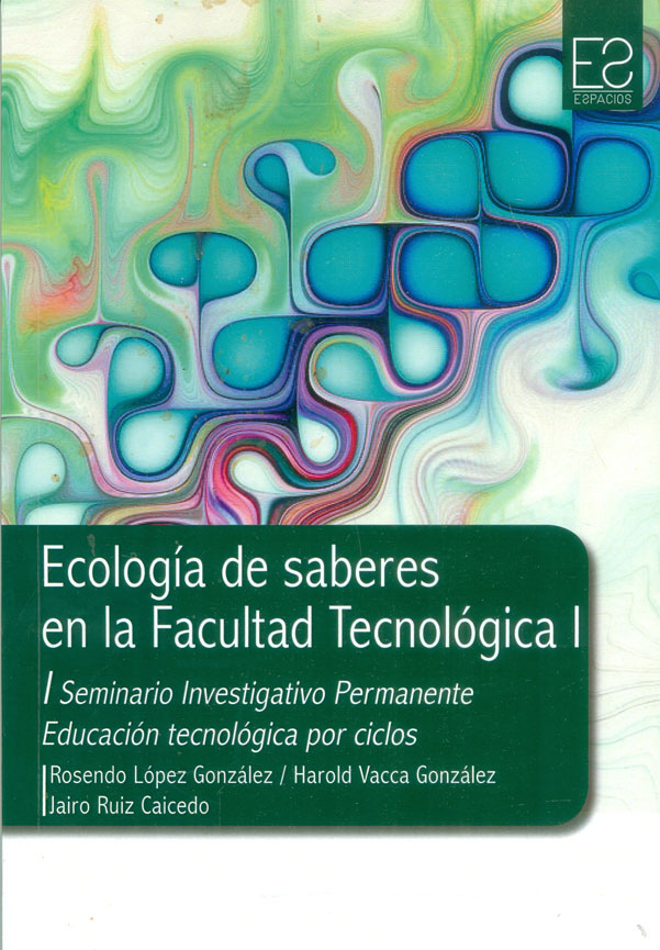 Ecología de saberes en la Facultad Tecnológica I. I Seminario Investigativo permanente Educación tecnológica por ciclos