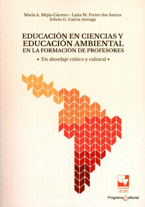 Educación en ciencias y educación ambiental en la formación de profesores. Un abordaje crítico y cultural