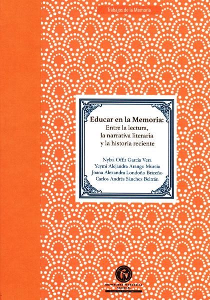 Educar en la memoria:entre la lectura,la narrativa literaria y la historia reciente