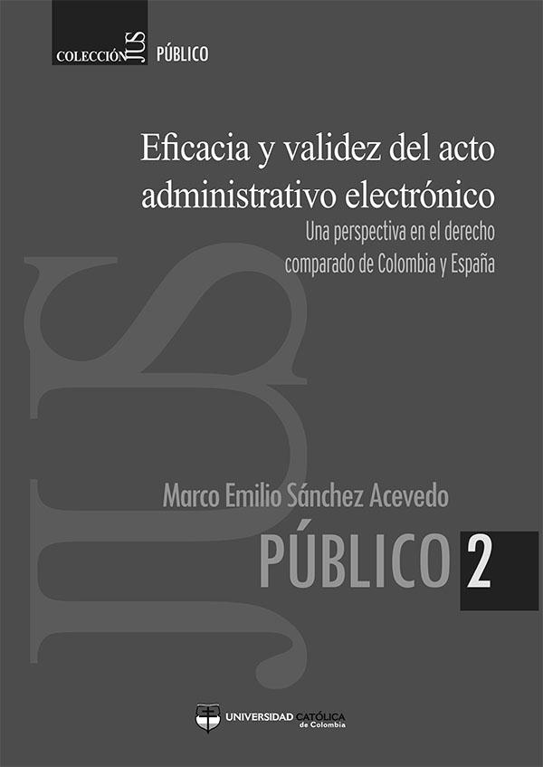 Eficacia y validez del acto administrativo electrónico.Una perspectiva en el derecho comparado de Colombia y España