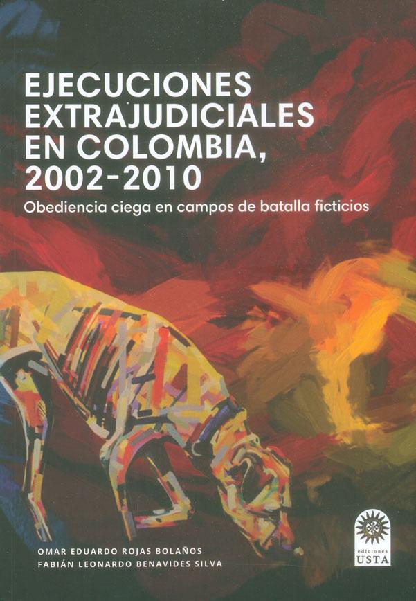 Ejecuciones extrajudiciales en Colombia, 2002-2010. Obediencia ciega en campos de batalla ficticios