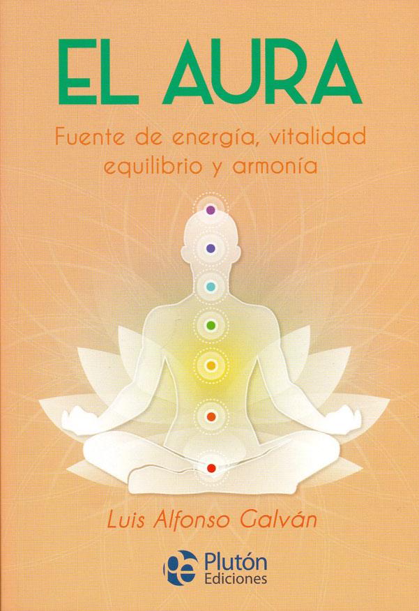 El aura. Fuente de energía, vitalidad equilibrio y armonía