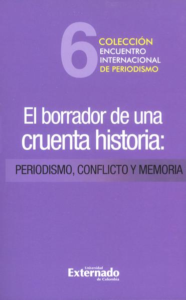 El borrador de una cruenta historia: Periodismo, conflicto y memoria
