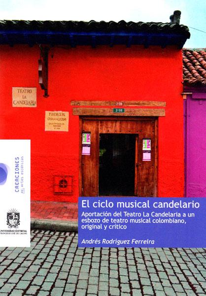 El ciclo musical candelario.Aportación del Teatro La Candelaria a un esbozo de teatro musical colombiano,original y crítico