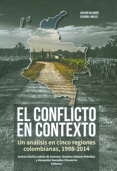 El conflicto en contexto. Un análisis en cinco regiones colombianas, 1998-2014 ( Edición Bilingüe)
