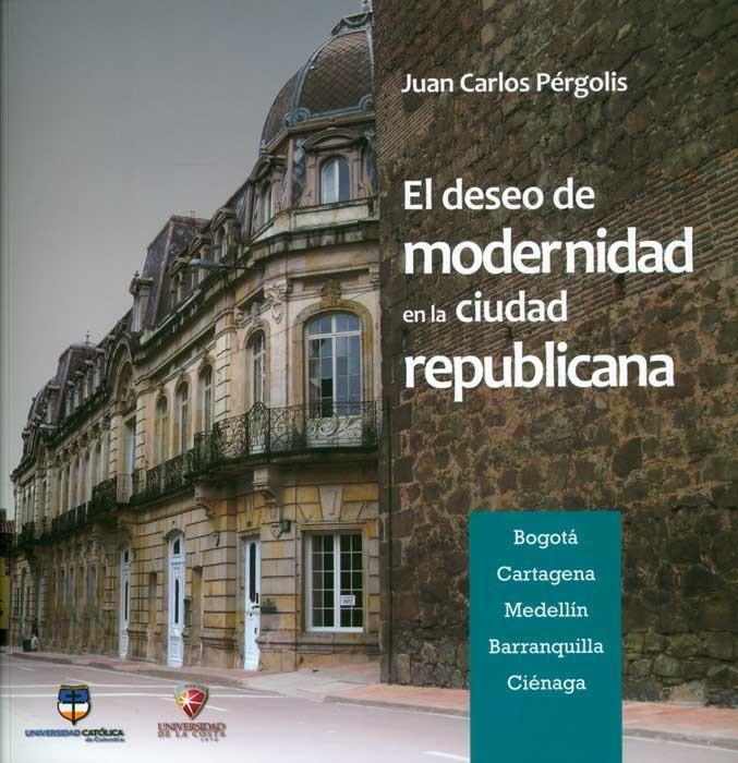 El deseo de modernidad en la ciudad republicana