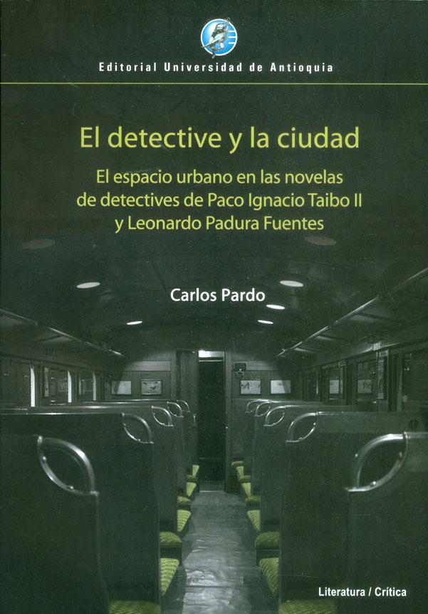 El detective y la ciudad. El espacio urbano en las novelas de detectives de Paco Ignacio Taibo II y Leonardo Padura Fuentes