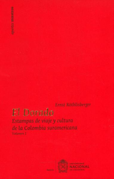 Dorado (2 Vol) Estampas de viaje y cultura de la Colombia suramericana