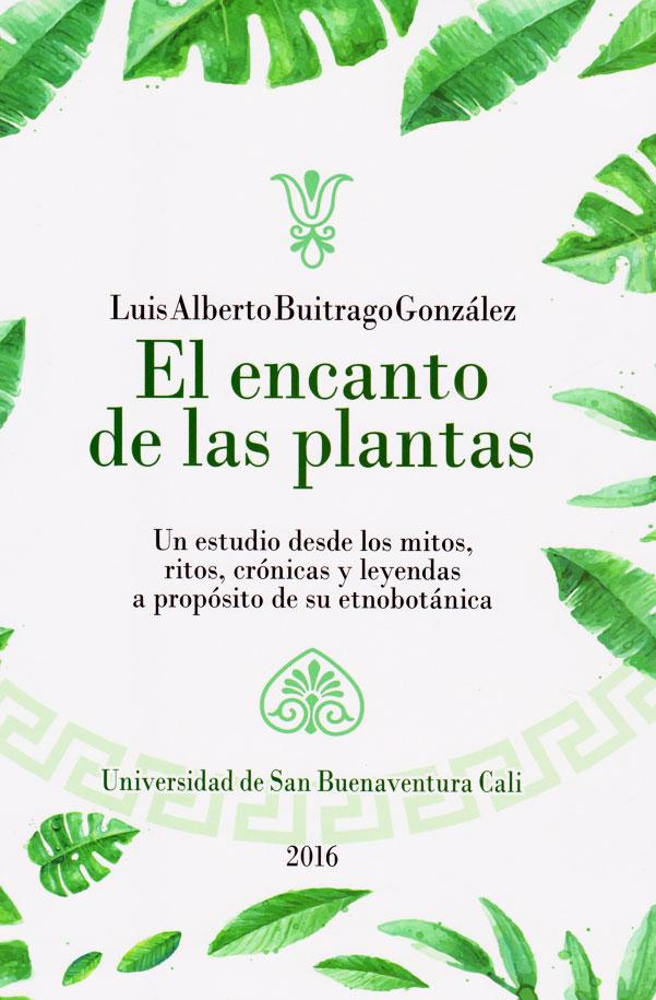El encanto de las plantas: un estudio desde los mitos, ritos, crónicas y leyendas a propósito de su etnobotánica