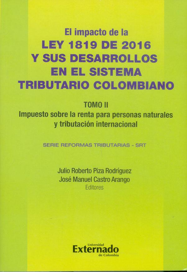 El impacto de la Ley 1819 de 2016 y sus desarrollo en el Sistema Tributario Colombiano Tomo II. Impuesto sobre la renta para personas naturales y tributación internacional