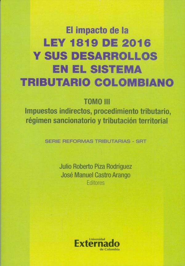 El impacto de la Ley 1819 de 2016 y sus desarrollo en el Sistema Tributario Colombiano Tomo III. Impuestos indirectos, procedimiento tributario, régimen sancionatorio y tributación territorial