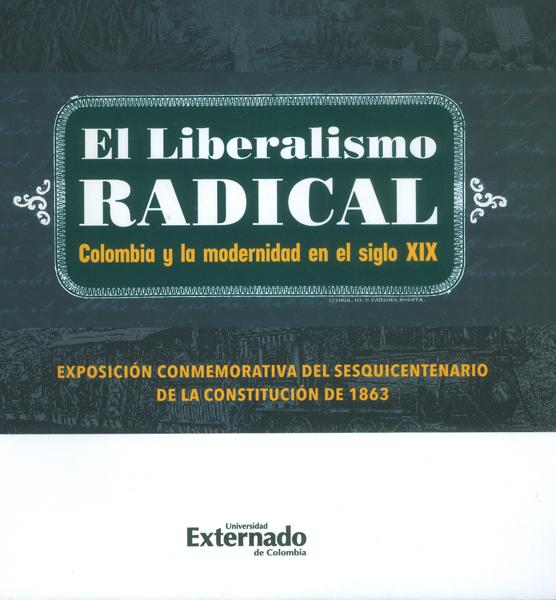 El liberalismo radical. Colombia y la modernidad en el siglo XIX