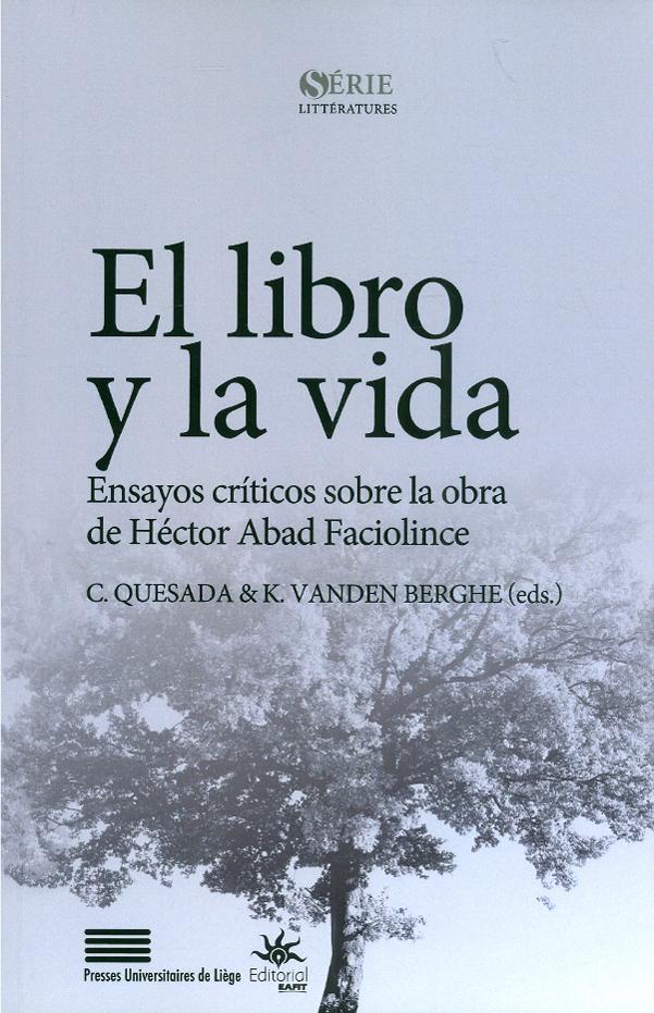 El libro y la vida - Ensayos criticos sobre la obra de Héctor Abad Faciolince