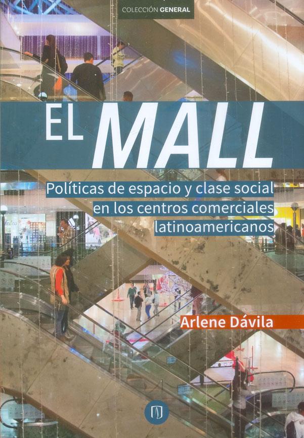 El mall. Política de espacio y clase social en los centros comerciales latinoamericanos