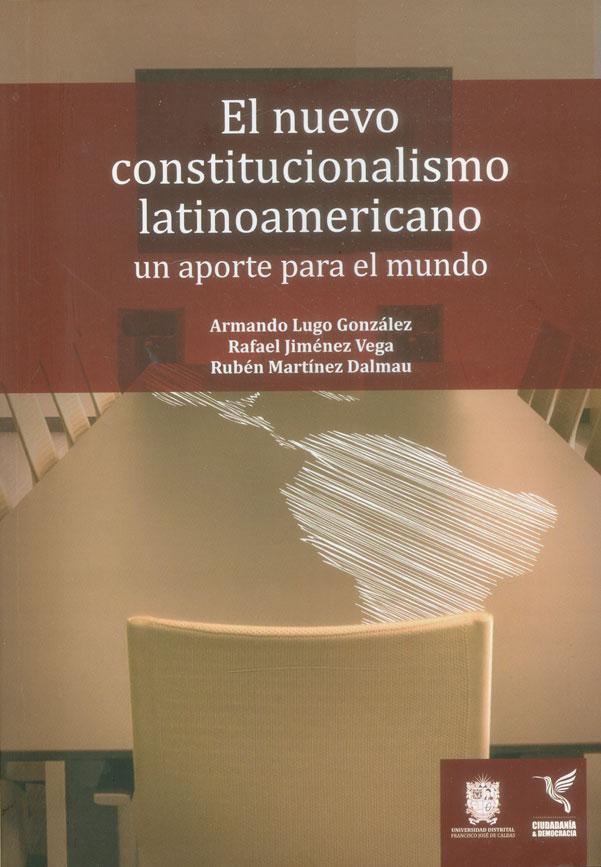El nuevo constitucionalismo latinoamericano, un aporte para el mundo
