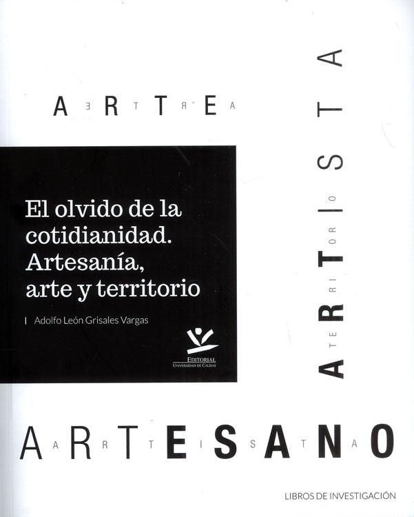 El olvido de la cotidianidad. Artesanía, arte y territorio . Arte, artesano y artista
