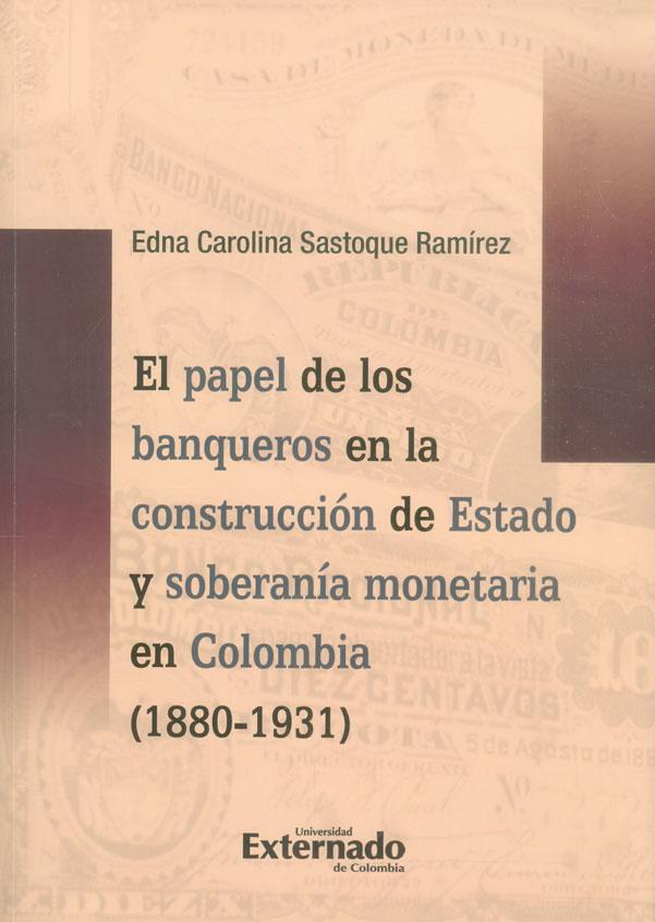 El papel de los banqueros en la construcción de estado y soberanía monetaria en Colombia (1880-1931)