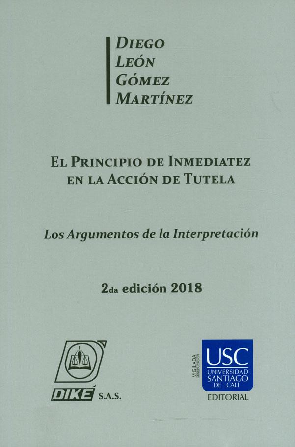 El principio de inmediatez en la acción de tutela. Los argumentos de la interpretación. 2da edición 2018