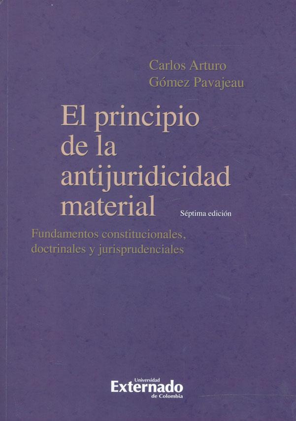 El principio de la antijuridicidad material. Fundamentos constitucionales, doctrinales y jurisprudenciales. Séptima edición