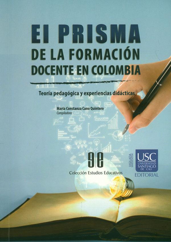 El prisma de la formación docente en Colombia. Teoría pedagógica y experiencias didácticas