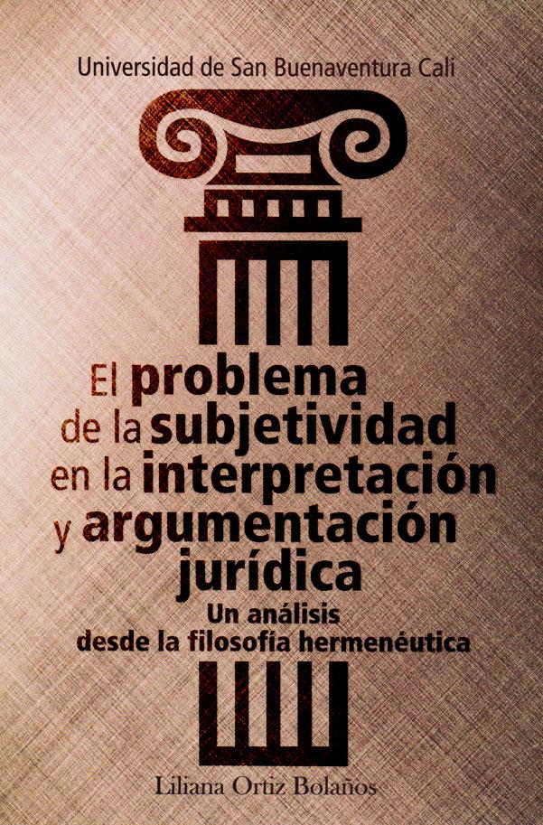 El problema de la subjetividad en la interpretación y argumentación jurídica: un análisis desde la filosofía hermenéutica