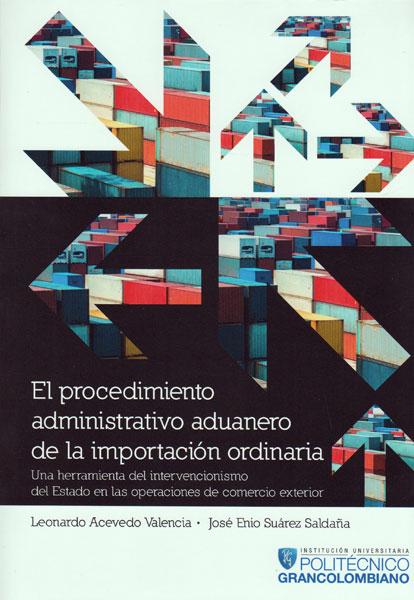El procedimiento administrativo aduanero de la importación ordinaria. Una herramienta del intervencionismo del estado en las operaciones de comercio exterior
