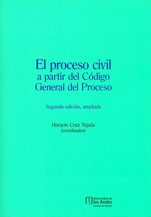 El proceso civil a partir del Código General del Proceso (Segunda edición, ampliada)