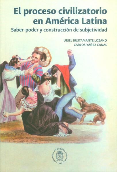 El proceso civilizatorio en América Latina. Saber-poder y construcción de subjetividad