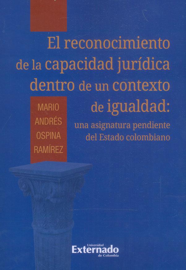 El reconocimiento de la capacidad jurídica dentro de un contexto de igualdad: Una asignatura pendiente del estado colombiano