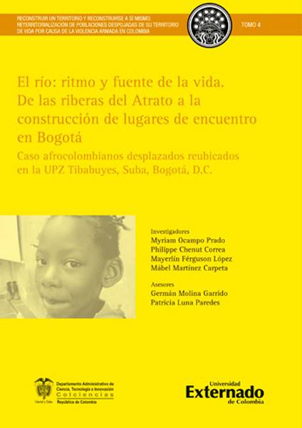 El río: ritmo y fuente de la vida. De las riberas del Atrato a la construcción de lugares de encuentro en Bogotá. Caso afrocolombianos desplazados reubicados en la UPZ Tibabuyes, Suba, Bogotá, D.C.