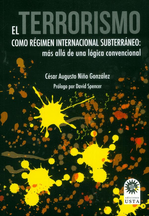 El terrorismo como régimen internacional subterráneo: Más allá de una lógica convencional