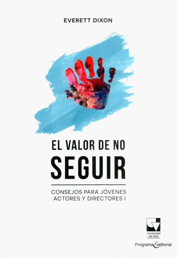 El valor de no seguir. Consejos para jóvenes actores y directores I