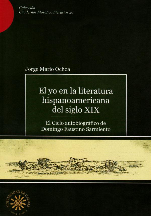 El yo en la literatura hispanoamericana del siglo XIX: el ciclo autobiográfico de Domingo Faustino Sarmiento