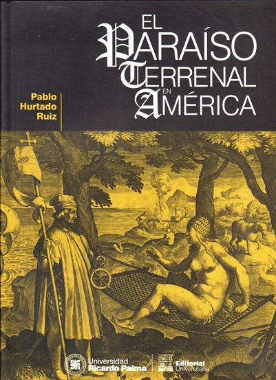 El Paraiso Terrenal En América. La Función Política Del Mito Del Paraíso En La América Colonia. Siglo Xvi Y Xvii