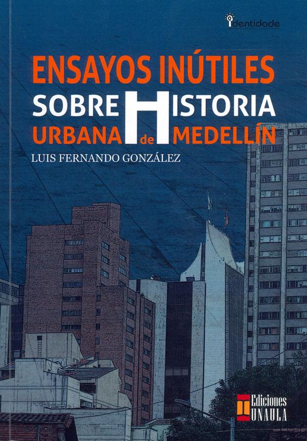 Ensayos inútiles sobre historia urbana de Medellín