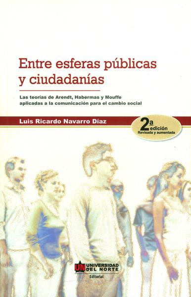 Entre esferas públicas y ciudadanías. Las teorías de Arendt, Habermas y Mouffe aplicadas a la comunicación para el cambio social (2 edición)