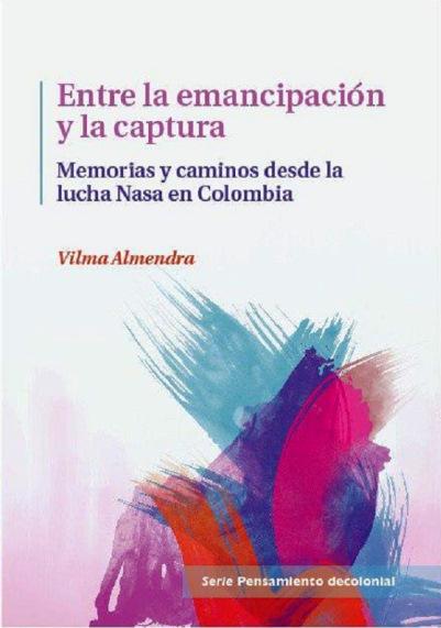 Entre la emancipación y la captura. Memorias y caminos desde la lucha nasa en Colombia