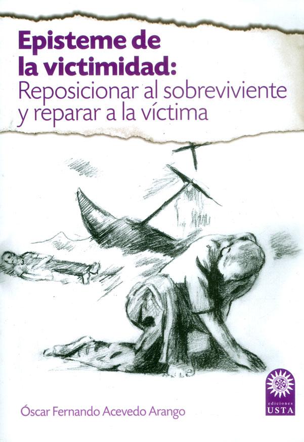 Episteme de la victimidad: Reposicionar al sobreviviente y reparar a la víctima