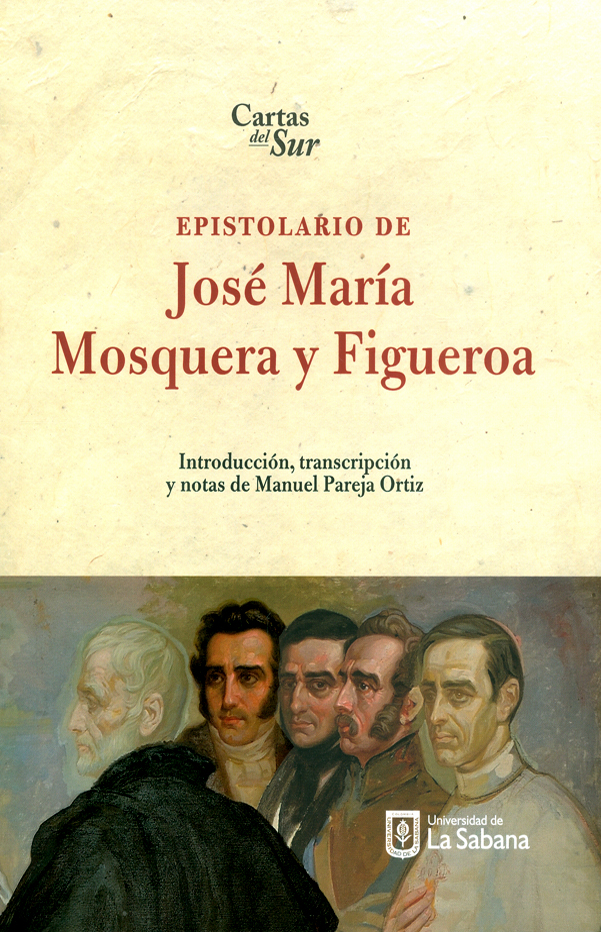 Epistolario de José María Mosquera y Figueroa. Cartas del sur