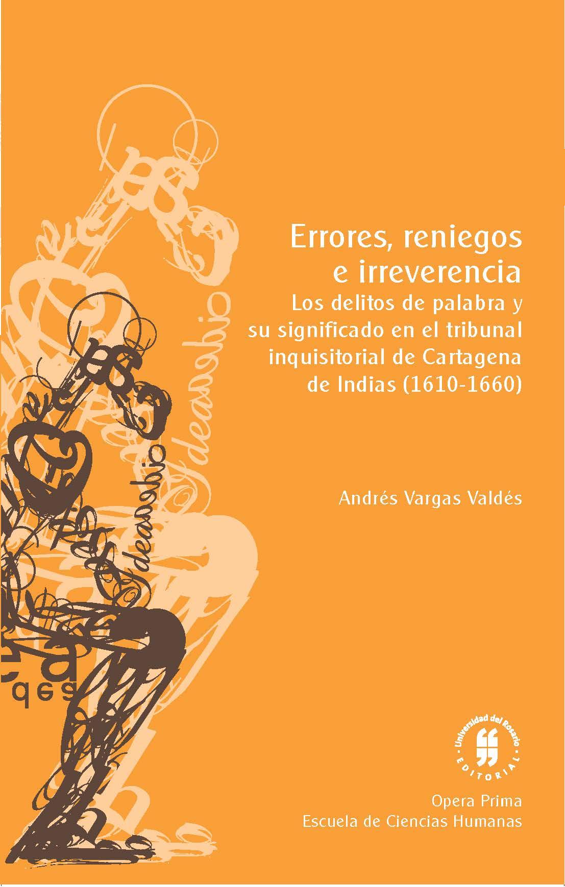 Errores, reniegos e irreverencia. Los delitos de palabra y su significado en el tribunal inquisitorial de Cartagena de Indias, 1610-1660