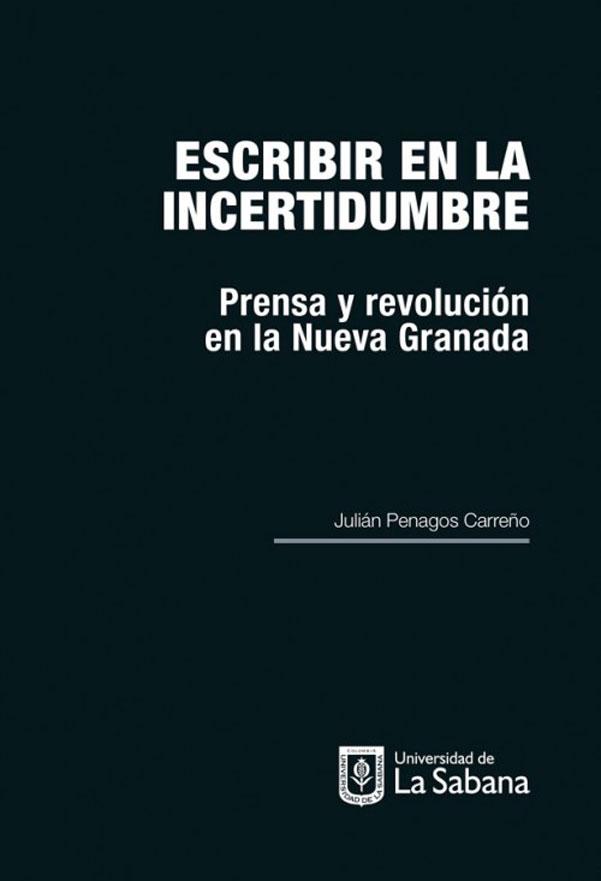 Escribir en la incertidumbre: Prensa y revolución en la Nueva Granada