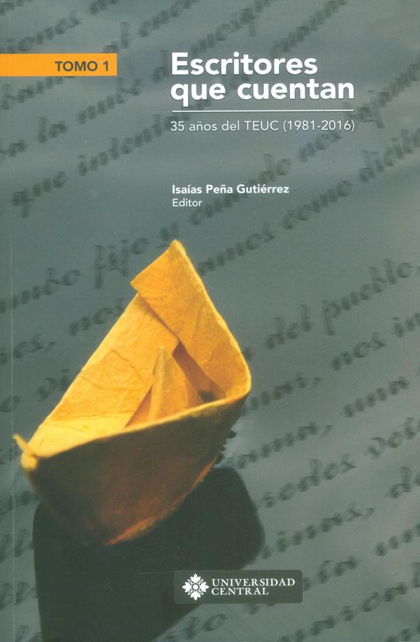 Ecritores que cuentan. 35 años del TEUC (1981-2016) Tomo I
