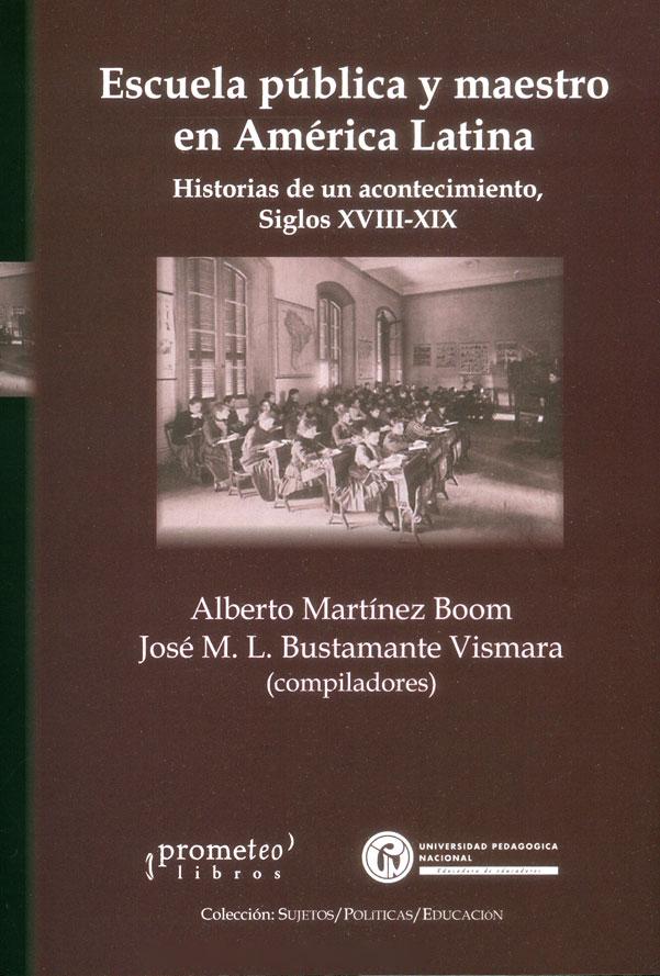 Escuela pública y maestro en América Latina. Historias de un acontecimiento, Siglos XVIII-XIX