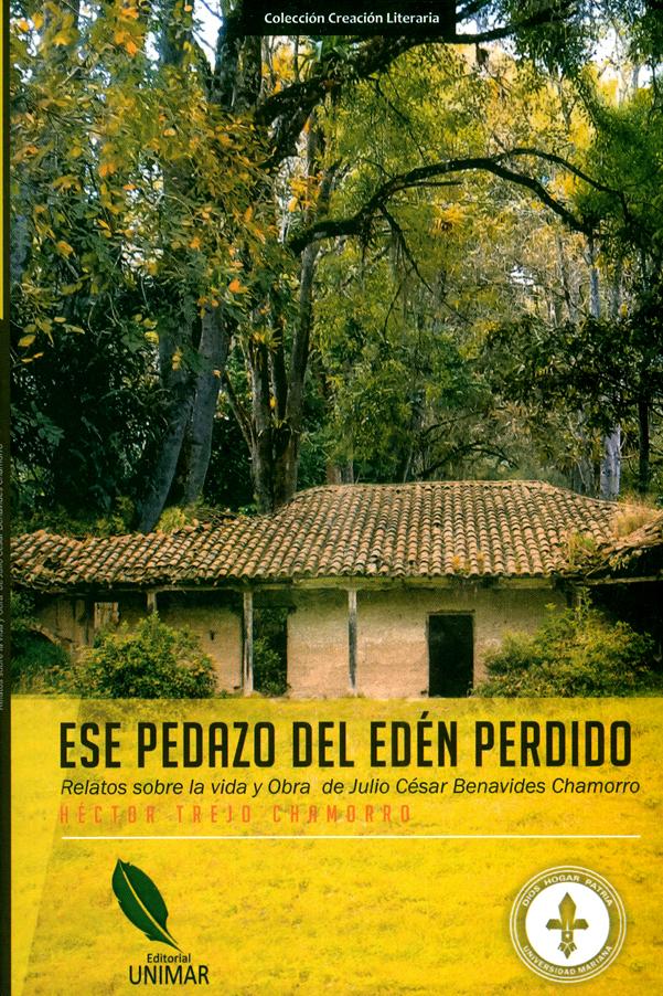 Ese pedazo del edén perdido. Relatos sobre la vida y obra de Julio César Benavides Chamorro