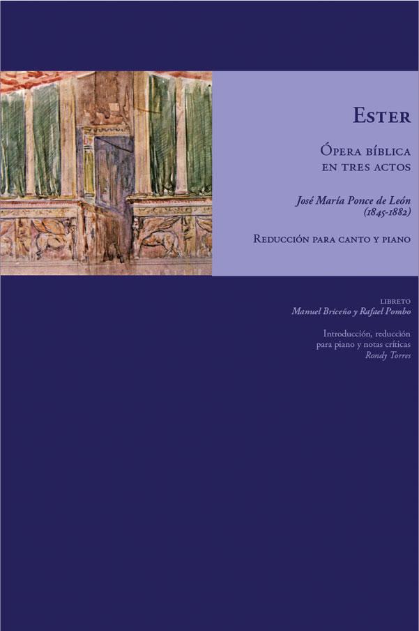 Ester: ópera bíblica en tres actos. José María Ponce de León (1945-1882)